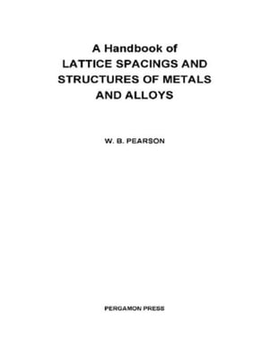 A Handbook of Lattice Spacings and Structures of Metals and Alloys: International Series of Monographs on Metal Physics and Physical Metallurgy,  Vol.
