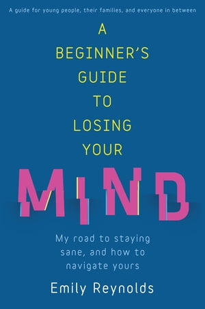 A Beginner's Guide to Losing Your Mind Survival techniques for staying sane