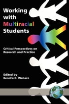 Working with Multiracial Students: Critical Perspectives on Research and Practice by Kendra R. Wallace