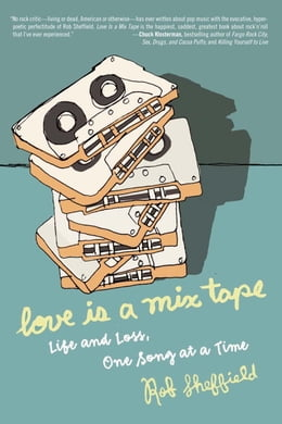 Book Love Is a Mix Tape: Life, Loss, and What I Listened To by Rob Sheffield