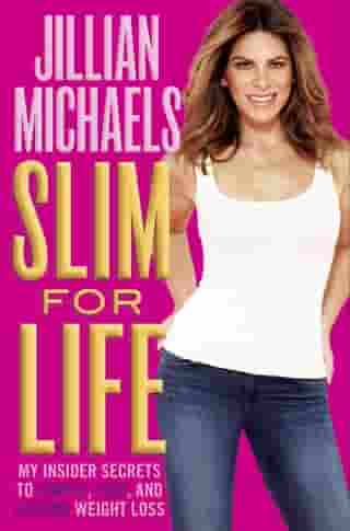 Slim for Life: My Insider Secrets to Simple, Fast, and Lasting Weight Loss by Jillian Michaels