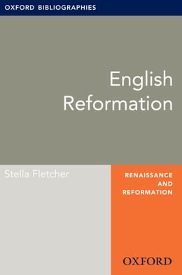 Book English Reformation: Oxford Bibliographies Online Research Guide by Stella Fletcher