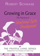 Growing in Grace: The Practice of Intentional Faith Development by Robert Schnase