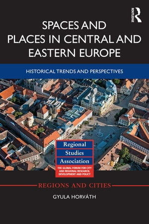 Spaces and Places in Central and Eastern Europe Historical Trends and Perspectives