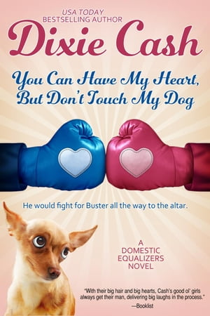 YOU CAN HAVE MY HEART, BUT DON'T TOUCH MY DOG: Domestic Equalizers, #8 by Dixie Cash