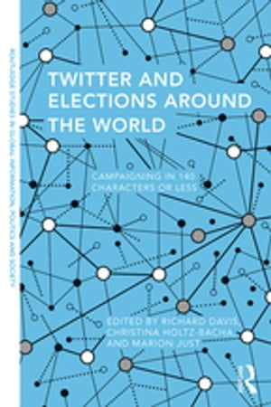 Twitter and Elections around the World Campaigning in 140 Characters or Less