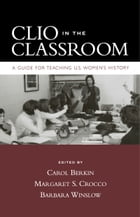 Clio in the Classroom: A Guide for Teaching U.S. Women's History
