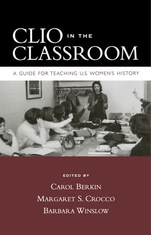 Clio in the Classroom A Guide for Teaching U.S. Women's History