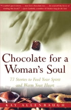 Chocolate for a Woman's Soul: 77 Stories to Feed Your Spirit and Warm Your Heart by Kay Allenbaugh