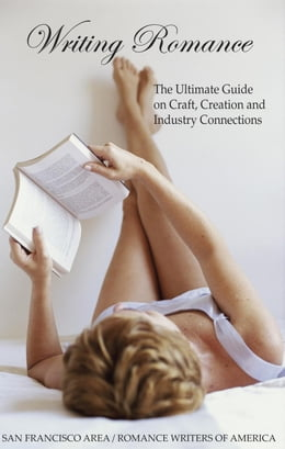 Book Writing Romance: The Ultimate Guide on Craft, Creation and Industry Connections (Revised Edition) by Bella Andre