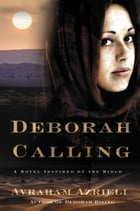 Deborah Calling: A Novel Inspired by the Bible by Avraham Azrieli