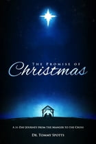 The Promise of Christmas: A 31 Day Journey from the Manger to the Cross by Dr. Tommy Spotts