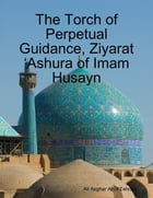 The Torch of Perpetual Guidance, Ziyarat 'Ashura of Imam Husayn by Ali Asghar Azizi Tehrani