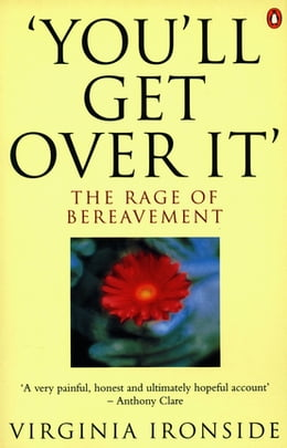 Book 'You'll Get Over It': The Rage of Bereavement: The Rage of Bereavement by Virginia Ironside