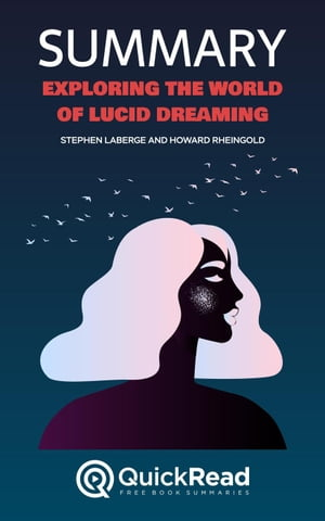 """Summary of """"Exploring The World Of Lucid Dreaming"""" by Stephen LaBerge and Howard Rheingold"""