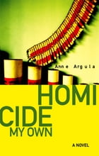 Homicide My Own by Anne Argula