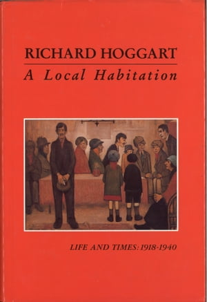 A Local Habitation Life and Times,  Volume One 1918-40