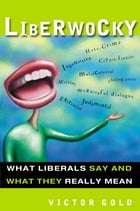Liberwocky: What Liberals Say and What They Really Mean by Victor Gold