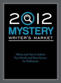 2012 Mystery Writer's Market: Where and how to submit your novels and short stories for publication