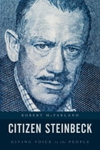 Citizen Steinbeck: Giving Voice to the People by Robert McParland