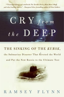 Book Cry from the Deep: The Sinking of the Kursk, the Submarine Disaster That Riveted the World and Put… by Ramsey Flynn