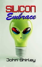 Silicon Embrace by John Shirley