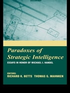 Paradoxes of Strategic Intelligence: Essays in Honor of Michael I. Handel by Richard K. Betts