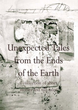 Unexpected Tales from the Ends of the Earth by Alexandur Tomov