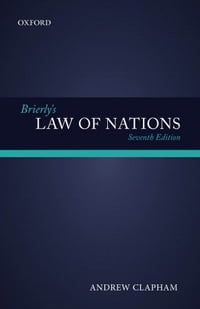 Brierly's Law of Nations: An Introduction to the Role of International Law in International…