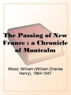 The Passing Of New France by William Wood