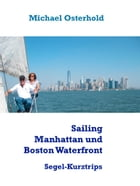 Sailing Manhattan und Boston Waterfront: Segel-Kurztrips by Michael Osterhold