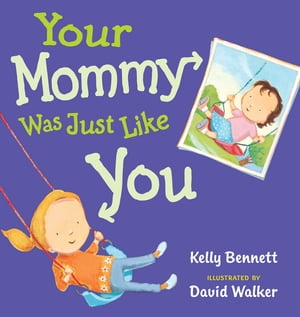 Your Mommy Was Just Like You by Kelly Bennett