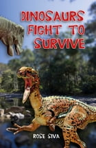 Dinosaurs Fight to Survive by Rose Siva