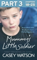 Mummy's Little Soldier: Part 3 of 3: A troubled child. An absent mum. A shocking secret. by Casey Watson