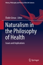 Naturalism in the Philosophy of Health: Issues and Implications by Élodie Giroux