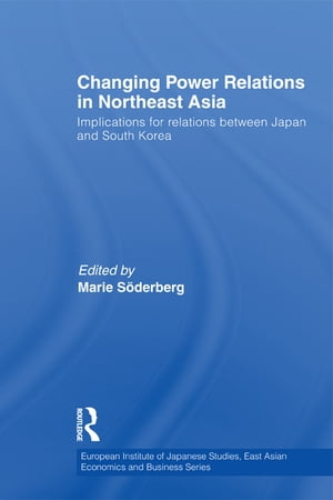 Changing Power Relations in Northeast Asia Implications for Relations between Japan and South Korea