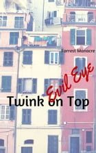 Twink on Top: Evil Eye by Forrest Manacre