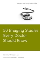 50 Imaging Studies Every Doctor Should Know by Christoph Lee