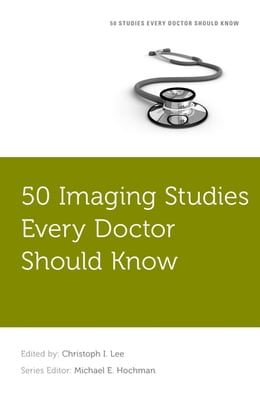 Book 50 Imaging Studies Every Doctor Should Know by Christoph Lee