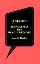 Quirky Girl's Ten Point Plan for a Healthy Lifestyle by Janette Davies