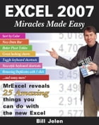 Excel 2007 Miracles Made Easy: Mr. Excel Reveals 25 Amazing Things You Can Do with the New Excel by Bill Jelen