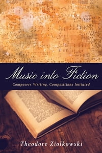 Music into Fiction: Composers Writing, Compositions Imitated