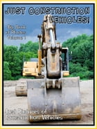 Just Construction Vehicle Photos! Big Book of Photographs & Pictures of Trucks, Tractors, Rollers, and more, Vol. 1 by Big Book of Photos