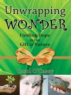 Unwrapping Wonder: Finding Hope in the Gift of Nature by Carol O'Casey (Author)