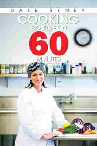 Cooking Gourmet in 60 Minutes by Dale Reney