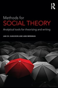 Methods for Social Theory: Analytical tools for theorizing and writing
