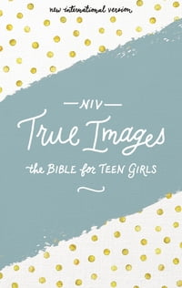 NIV, True Images Bible, eBook: The Bible for Teen Girls