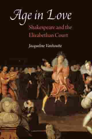 Age in Love: Shakespeare and the Elizabethan Court