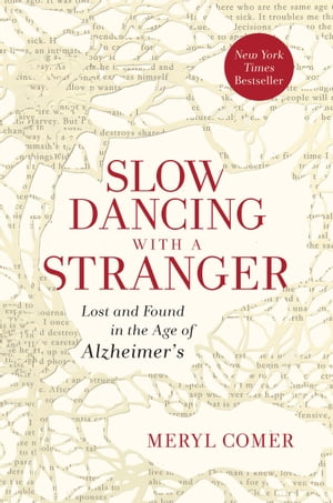 Slow Dancing with a Stranger Lost and Found in the Age of Alzheimer's
