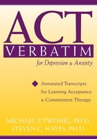 ACT Verbatim for Depression and Anxiety: Annotated Transcripts for Learning Acceptance and…